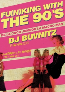 Fu(n)king With The 90's Party cu Buvnitz at Fabrica & B52