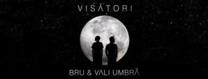 Bru & Vali Umbră prezintă Visători